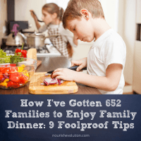 How I've Gotten 652 Families to Enjoy Family Dinner: 9 Foolproof Tips